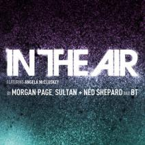 in the air Morgan Page, Sultan, Ned Shepard & BT ft. Angela McCluskey   In The Air Lyrics
